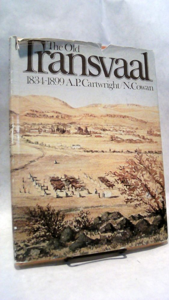 The Old Transvaaal 1834-1899. A. P. CARTWRIGHT, Nat Cowan.