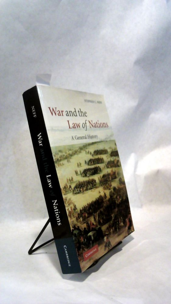War and the Law of Nations: A General History. Stephen C. NEFF.