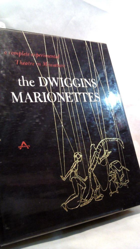 The Dwiggins Marionettes: A Complete Experimental Theatre in Miniature. Dorothy ABBE.