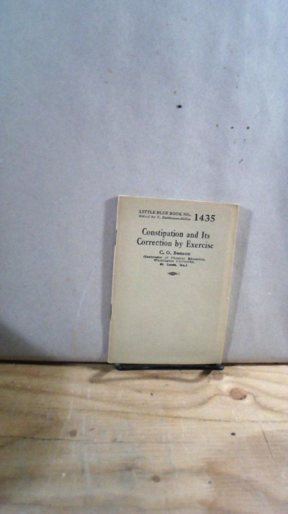 Little Blue Book No. 1435 Constipation and Its Correction by Exercise. C. O. BENSON.