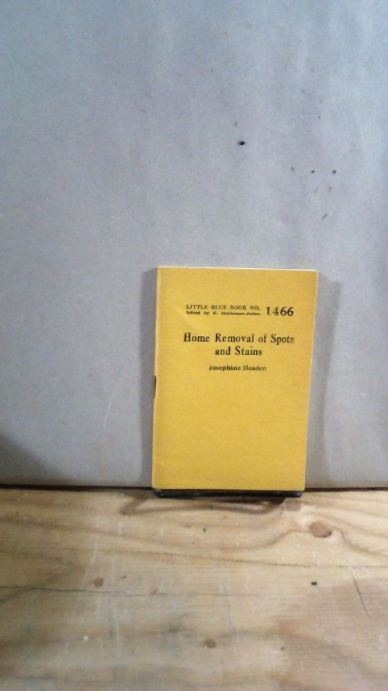 Little Blue Book No. 1466 Home Removal of Spots and Stains. Josephine HEADEN.