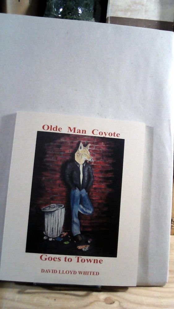 OLDE MAN COYOTE GOES TO TOWNE. David Lloyd WHITED.