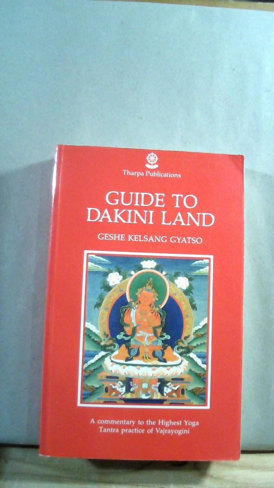 Guide to Dakini Land: A Commentary to the Highest Yoga Tantra Practice of Vajrayogini. Geshe Kelsang GYATSO.