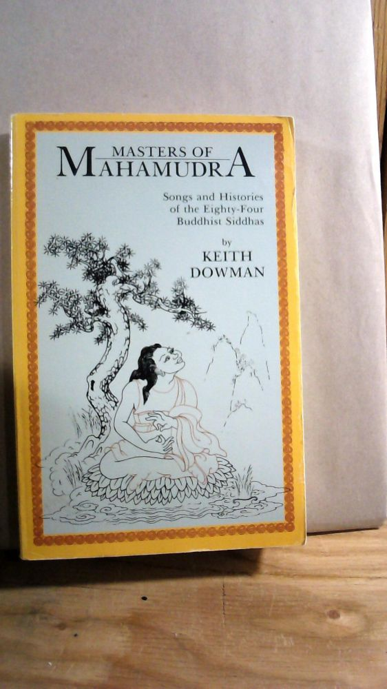 Masters of Mahamudra: Songs and Histories of the Eighty-Four Buddhist Siddhas. Keith DOWMAN.