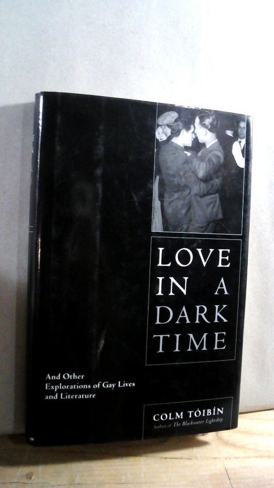 Love in a Dark Time: And Other Explorations of Gay Lives and Literature. Colm TOIBIN.