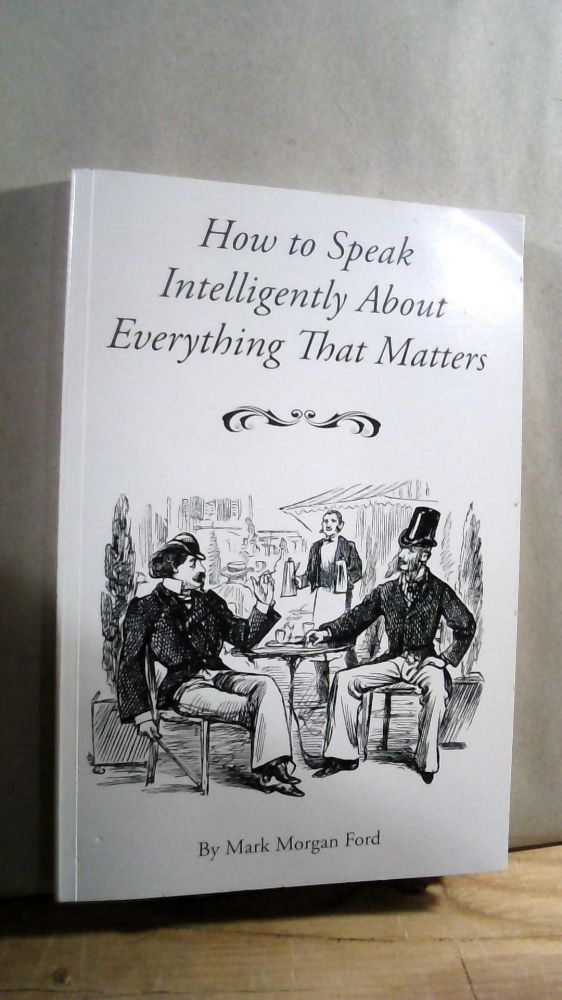 How to Speak Intelligently About Everything That Matters. Mark Morgan FORD.