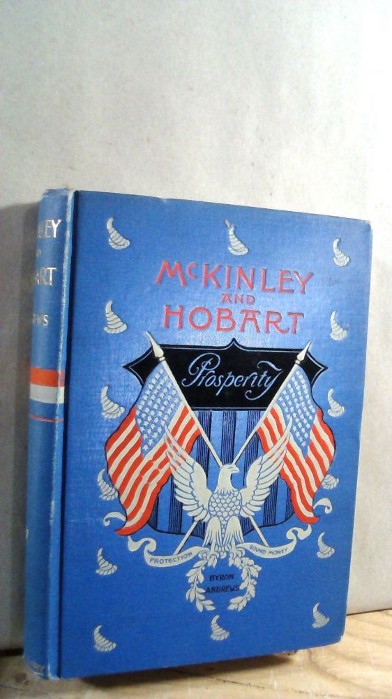 One of the People: Life and Speeches of William McKinley, Citizen, Soldier, Congressmen, Governor, and Presidential Candidate. Embracing a Complete Report if the Proceedings of the St. Louis Convention. To Which is Added a Brief Sketch of Garret A. Hobart Candidate for Vice-President. Byron ANDREWS.