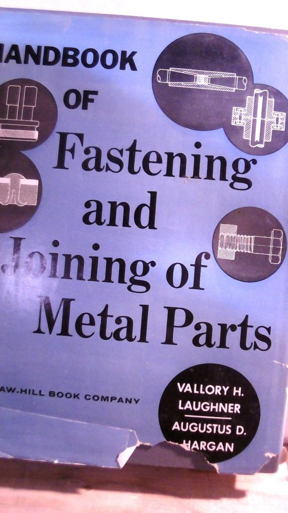 Handbook of Fastening and Joining of Metal Parts. Vallory H. LAUGHNER, Augustus D. HARGAN.