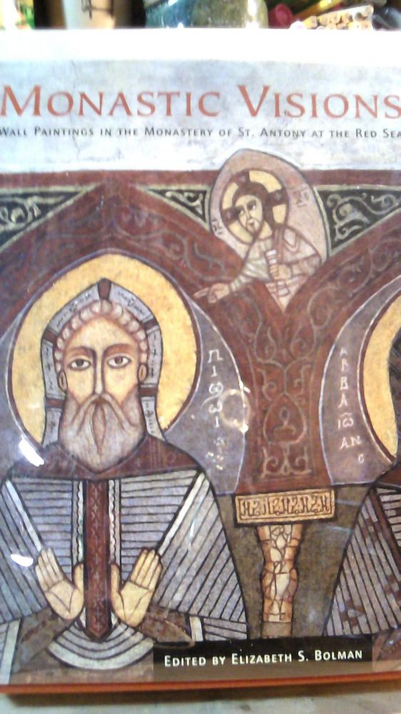 Monastic Visions: Wall Paintings in the Monastery of St. Antony at the Red Sea. Elizabeth S. BOLMAN.