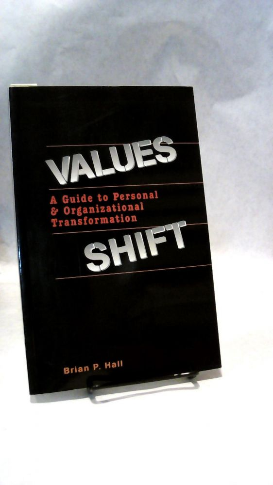 VALUES SHIFT: A Guide to Personal and Organizational Transformation. Brian P. HALL.
