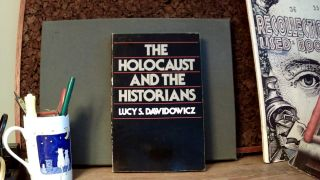 THE HOLOCAUST AND THE HISTORIANS. Lucy S. DAWIDOWICZ