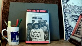 ON STRIKE AT HORMEL: The Struggle for a Democratic Labor Movement. Hardy GREEN