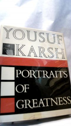 PORTRAITS OF GREATNESS. Yousuf KARSH