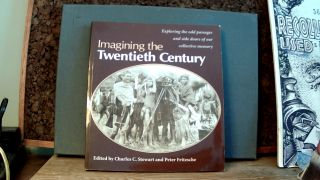 IMAGINING THE TWENTIETH CENTURY: Exploring the Odd Passages and Side Doors of Our Collective...