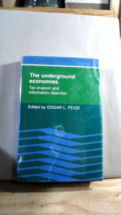 The Underground Economies: Tax Evasion and Information Distortion. Edgar L. FEIGE