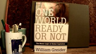 ONE WORLD READY OR NOT: The Manic Logic of Global Capitalism. William GREIDER