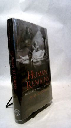 HUMAN REMAINS: Dissection and Its Histories. Helen MacDONALD