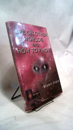 LIFE ON OTHER WORLDS AND HOW TO FIND IT. Stuart CLARK