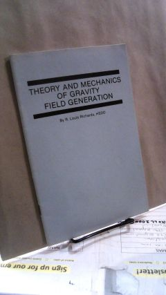 Theory of Mechanics of Gravity Field Generation. R. Louis RICHARDS