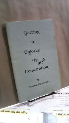 Getting to Enforce the Real Constitution. Norman CROWHURST