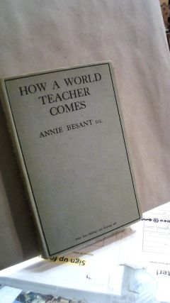 How a World Teacher Comes: As Seen by Ancient and Modern Psychology. Four Lectures Delivered at...