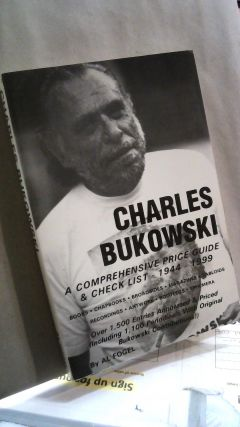 Charles Bukowski: A Comprehensive Price Guide & Checklist - 1944 - 1999. Al FOGEL