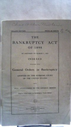 The Bankruptcy Act of 1898 As Amended to March 1, 1917 Indexed Together With General Orders in...