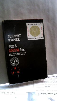God And Golem Inc.: A Comment On Certain Points Where Cybernetics Impinges On Religion. Norbert...