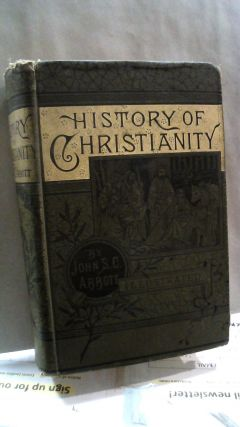 The History Of Christianity: Consisting Of The Life And Teachings Of Jesus Of Nazareth; The...