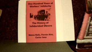 ONE HUNDRED YEARS OF WORKERS' SOLIDARITY: The History of Solidaridad Obrera. Mateo. FERRAN RELLO,...