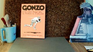 GONZO: A Graphic Biography of Hunter S. Thompson. Will BINGLEY, Anthony Hope-Smith