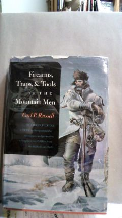 Firearms, Traps, & Tools of the Mountain Men. Carl P. RUSSELL
