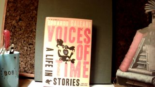 VOICES OF TIME: A Life in Stories. Eduardo GALEANO
