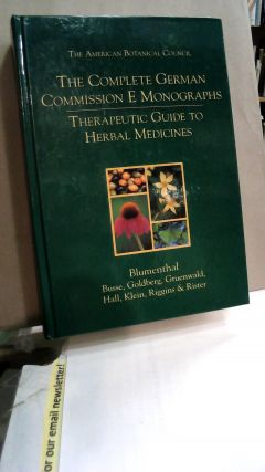 The Complete German COmmission E Monographs Therapeutic Guide to Herbal Medicines Developed by a...