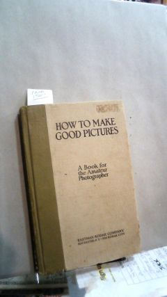 How to Make Good Pictures: A Book for the Amateur Photographer 17th edition. Eastman Kodak Company