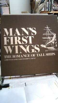 Man's First Wings, The Romance Of Tall Ships, A Photographic Essay