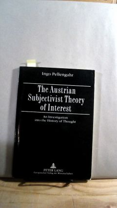 The Austrian Subjectivist Theory of Interest: An Investigation into the History of Thought. Ingo...