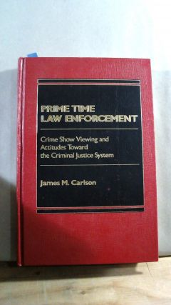 PRIME TIME LAW ENFORCEMENT: Crime Show Viewing and Attitudes Toward the Criminal Justice System....