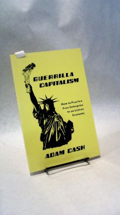 GUERILLA CAPITALISM: How to Practice Free Enterprise in an Unfree Economy.