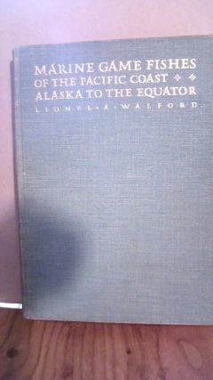 MARINE GAME FISHES OF THE PACIFIC COAST FROM ALASKA TO THE EQUATOR. Lionel A. Walford
