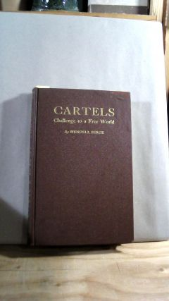 Cartels: Challenge to a Free World. Wendell BERGE