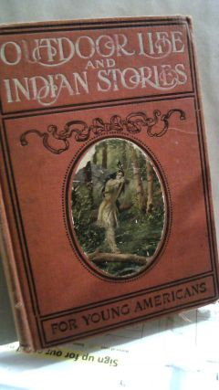 Outdoor Life and Indiand Stories for Young Americans. Edward S. ELLIS