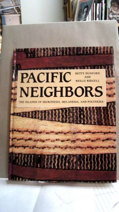 Pacific Neighbors: The Islands of Micronesia, Melanesia, & Polynesia. Betty Dunford, Reilly Ridgell