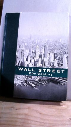 WALL STREET 20TH CENTURY: A Republication of the Yale Daily News' Wall Street 1955. John Arthur...