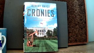 CRONIES: Oil, the Bushes, and the Rise of Texas, America's Superstate. Robert BRYCE
