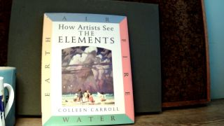 HOW ARTISTS SEE THE ELEMENTS. Colleen CARROLL