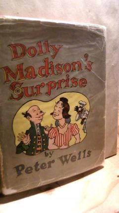 Dolly Madison's Surprise. Peter WELLS