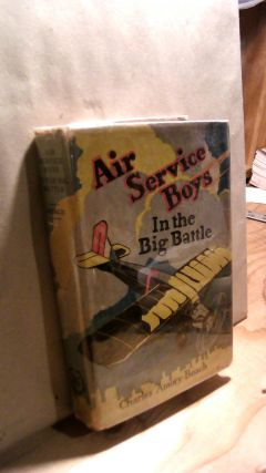 Air Service Boys in the Big Battle or Silencing the Big Guns. Charles Amory BEACH