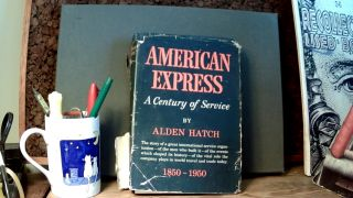 AMERICAN EXPRESS: A Century of Service. Alden HATCH