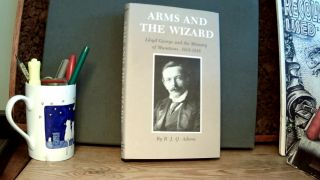 ARMS AND THE WIZARD: Lloyd George and the Ministry of Munitions, 1915-1916. R. J. Q. ADAMS